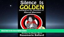 EBOOK ONLINE  Silence Is Golden: Standing on the Shoulders of Marcel Marceau READ ONLINE