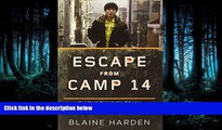Download Escape from Camp 14: One Man s Remarkable Odyssey from North Korea to Freedom in the West
