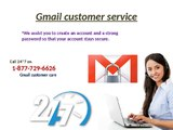 Manage your Gmail; call on 1-877-729-6626 Gmail customer care number