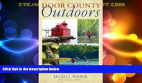 Magill Weber Door County Outdoors: A Guide to the Best Hiking, Biking, Paddling, Beaches, and