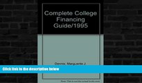 READ FULL  Complete College Financing Guide/1995 (Barron s Complete College Financing Guide)  READ