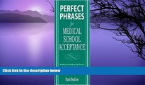 Big Deals  Perfect Phrases for Medical School Acceptance 1st (first) edition Text Only  BOOOK ONLINE