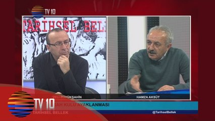 TARİHSEL BELLEK - VELİ BÜYÜKŞAHİN & HAMZA AKSÜT & ŞAHKULU AYAKLANMASI - 12.02.2016