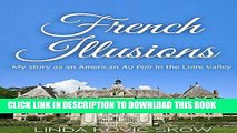 [PDF] My Story as an American Au Pair in the Loire Valley: French Illusions, Book 1 Popular