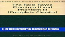 Ebook The Rolls-Royce Phantom II and Phantom III (Complete Classics) Free Read