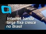 Internet banda larga fixa cresce no Brasil - Hoje no TecMundo