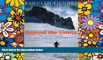PDF  Beyond the Limits: The Lessons Learned from a Lifetime s Adventures Ranulph Fiennes Sir  Full