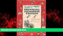READ book  Professor Risley and the Imperial Japanese Troupe: How an American Acrobat Introduced
