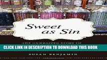 Ebook Sweet as Sin: The Unwrapped Story of How Candy Became America s Favorite Pleasure Free Read