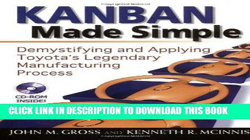 Kanban Made Simple: Demystifying and Applying Toyotas Legendary Manufacturing Process