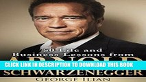 [PDF] Arnold Schwarzenegger - 50 Life and Business Lessons from Arnold Schwarzenegger Popular