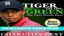 [PDF] Tiger, Tiger on the Green: The Amazing Tiger Woods Story...Golf, Girls and Greatness (Sports