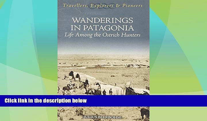 Buy NOW Julius Beerbohm Wanderings in Patagonia: Or Life Among the Ostrich Hunters (Travellers,