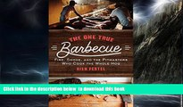 liberty book  The One True Barbecue: Fire, Smoke, and the Pitmasters Who Cook the Whole Hog BOOOK