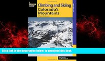 GET PDFbook  Climbing and Skiing Colorado s Mountains: 50 Select Ski Descents (Backcountry Skiing
