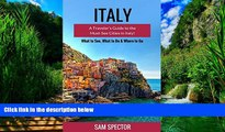 Sam Spector Italy: A Traveler s Guide To The Must-See Cities In Italy! (Venice, Florence, Bologna,