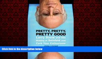 FREE PDF  Pretty, Pretty, Pretty Good: Larry David and the Making of Seinfeld and Curb Your
