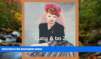 Fresh eBook  Lucy A to Z: The Lucille Ball Encyclopedia