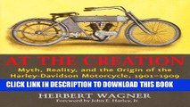 [PDF] Epub At the Creation: Myth, Reality, and the Origin of the Harley-Davidson Motorcycle,