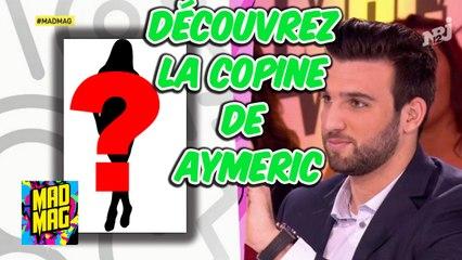 BONUS Mad Mag : Découvrez enfin la petite amie de Aymeric !