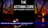 Read books  The Asthma Cure: How to Overcome Asthma for Life: Asthma Book, Asthma books, Asthma