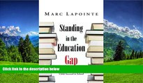READ book  Standing in the Education Gap: A Commonsense Approach to Helping Your Child Succeed in