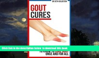 Best book  Gout Cures: Everything You Need to Know To Cure Gout Once and For All (gout cure, gout