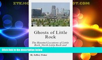 Buy NOW Ghosts of Little Rock: The Haunted Locations of Little Rock, North Little Rock and Conway,