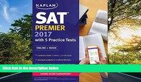 FREE DOWNLOAD  SAT Premier 2017 with 5 Practice Tests: Online + Book (Kaplan Test Prep)  DOWNLOAD