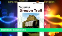 Buy NOW Traveling the Oregon Trail (Historic Trail Guide Series) Full Book