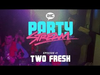 Party Stream Ep. 1 with Two Fresh