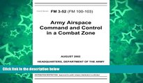 Big Deals  Field Manual FM 3-52 (FM 100-103) Army Airspace Command and Control in a Combat Zone