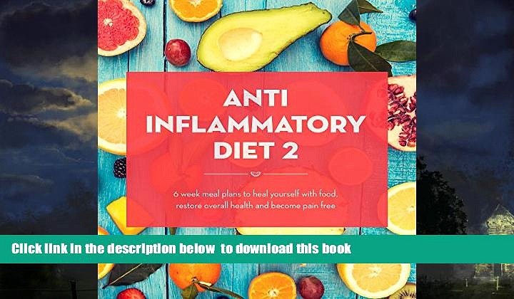 liberty books  Anti Inflammatory Diet Action Plan: 6 Week Meal Plans To Heal Yourself With Food,
