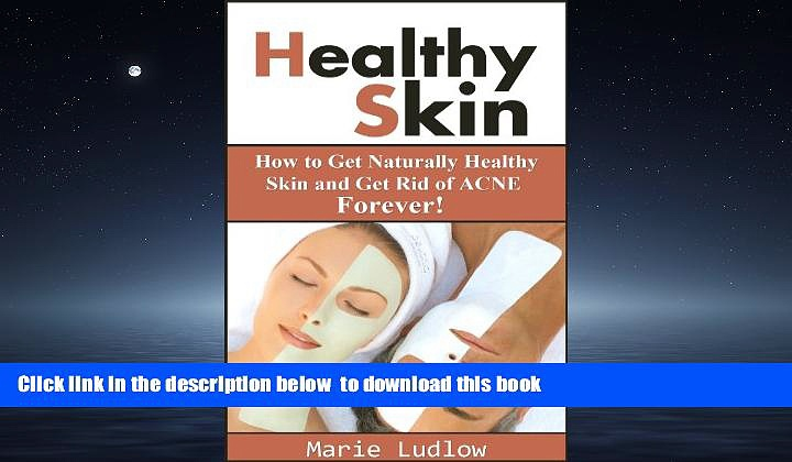 Best books  Healthy Skin: How to Get Naturally Healthy Skin and Get Rid of ACNE Forever! (Healthy