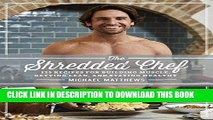 Best Seller The Shredded Chef: 120 Recipes for Building Muscle, Getting Lean, and Staying Healthy