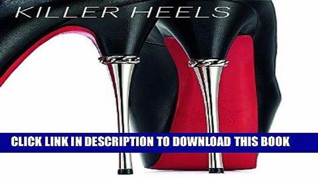 Best Seller Killer Heels: The Art of the High-Heeled Shoe Free Read