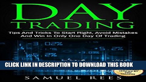 [PDF] DAY TRADING: Tips And Tricks To Start Right, Avoid Mistakes And Win With Day Trading Full