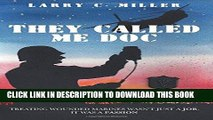 Ebook They Called Me Doc: Treating Wounded Marines Wasn t Just A Job, It Was A Passion Free Read