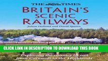 Ebook The Times Britain s Scenic Railways: Exploring the Country By Rail From Cornwall to the