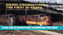 Ebook Diesel Locomotives: The First 50 Years: A Guide to Diesels Built Before 1972 (Railroad