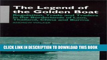 Ebook The Legend of the Golden Boat: Regulation, Trade and Traders in the Borderlands of Laos,