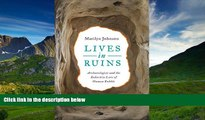 READ book Lives in Ruins: Archaeologists and the Seductive Lure of Human Rubble BOOOK ONLINE