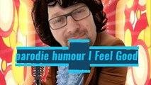 parodie humour I Feel Good  ★ parodie humour google ★
