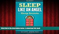 GET PDFbooks  Sleep: Sleep Like An Angel - Sleep Secrets - No More: Sleep Deprivation, Fatigue