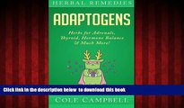 Read book  Herbal Remedies: Adaptogens: Herbs For - Adrenals, Thyroid, Hormone Balance   Much