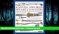 liberty books  The Illustrated World Encyclopedia of Knives, Swords, Spears   Daggers: Through