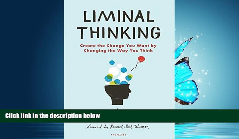 READ book  Liminal Thinking: Create the Change You Want by Changing the Way You Think  DOWNLOAD