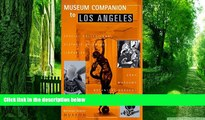 Borislav Stanic Museum Companion to Los Angeles : A Guidebook to Museums, Historic Houses,