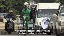 Nigeria: un footballeur fait 103km à vélo un ballon sur la tête
