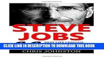 Read Now Steve Jobs: 66 Best Life Lessons, Quotes And Secrets To Success By Steve Job (Steve Jobs